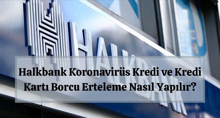 Halkbank Koronavirüs Kredi ve Kredi Kartı Borcu Erteleme Nasıl Yapılır?