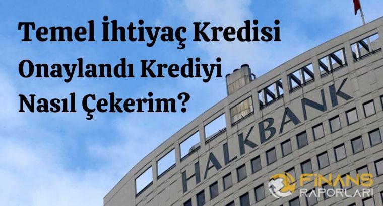 HalkBank Temel İhtiyaç Kredisi Onaylandı Nasıl Çekerim?