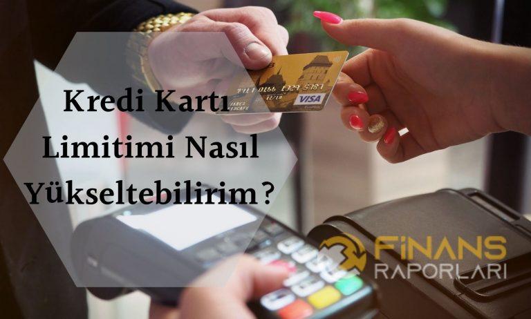 Kredi Kartı Limitimi Nasıl Yükseltebilirim?