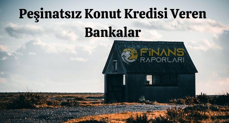 Peşinatsız Konut Kredisi Veren Bankalar