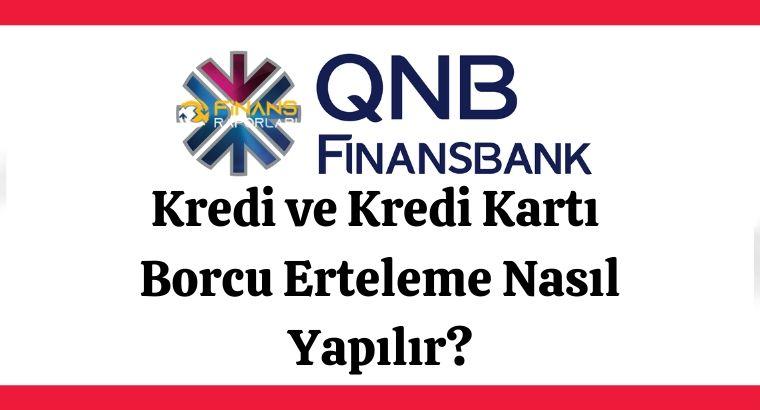 QNB Finansbank Kredi ve Kredi Kartı Borcu Erteleme Nasıl Yapılır?