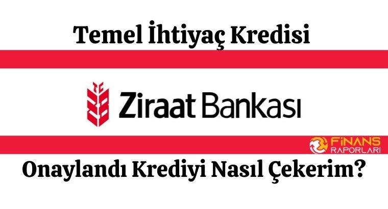Ziraat Bankası Temel İhtiyaç Kredisi Onaylandı Nasıl Çekerim?
